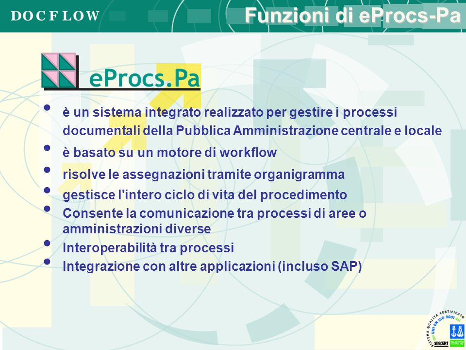Funzioni di eProcs-Pa è un sistema integrato realizzato per gestire i processi documentali della Pubblica Amministrazione centrale e locale è basato s