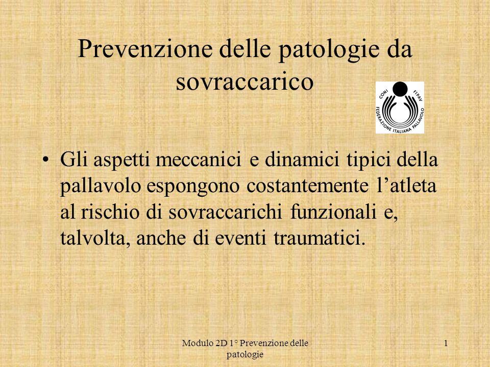 Modulo 2D 1° Prevenzione delle patologie 1 Gli aspetti meccanici e dinamici tipici della pallavolo espongono costantemente latleta al rischio di sovra