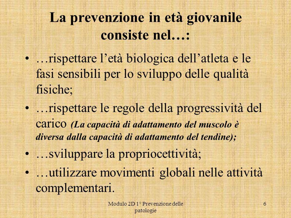 Modulo 2D 1° Prevenzione delle patologie 6 La prevenzione in età giovanile consiste nel…: …rispettare letà biologica dellatleta e le fasi sensibili pe