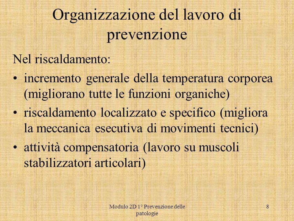 Modulo 2D 1° Prevenzione delle patologie 8 Organizzazione del lavoro di prevenzione Nel riscaldamento: incremento generale della temperatura corporea