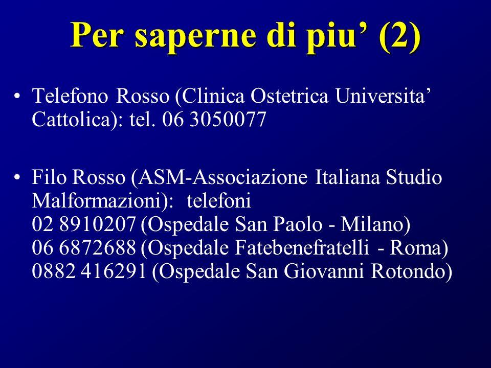 Per saperne di piu (2) Telefono Rosso (Clinica Ostetrica Universita Cattolica): tel. 06 3050077 Filo Rosso (ASM-Associazione Italiana Studio Malformaz