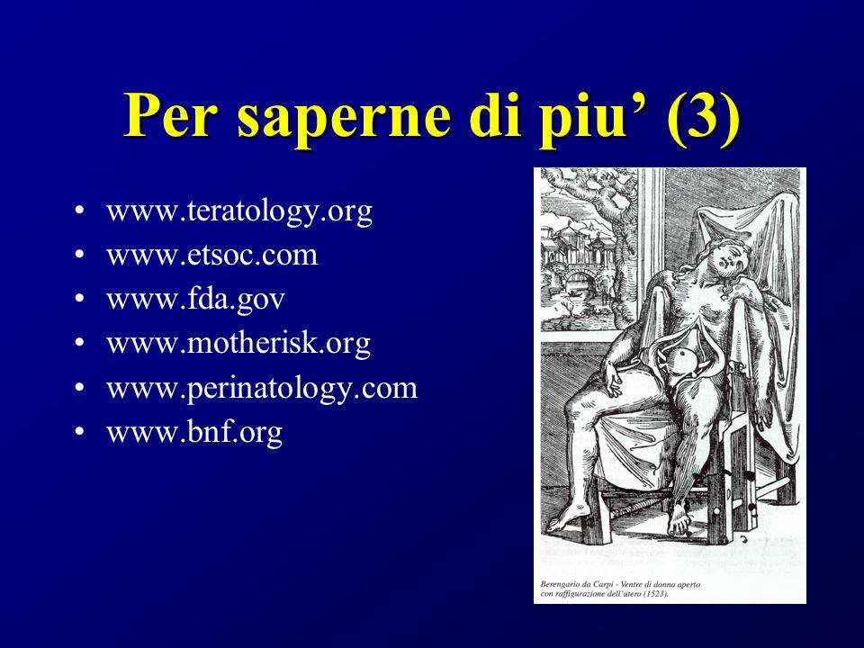 Per saperne di piu (3) www.teratology.org www.etsoc.com www.fda.gov www.motherisk.org www.perinatology.com www.bnf.org