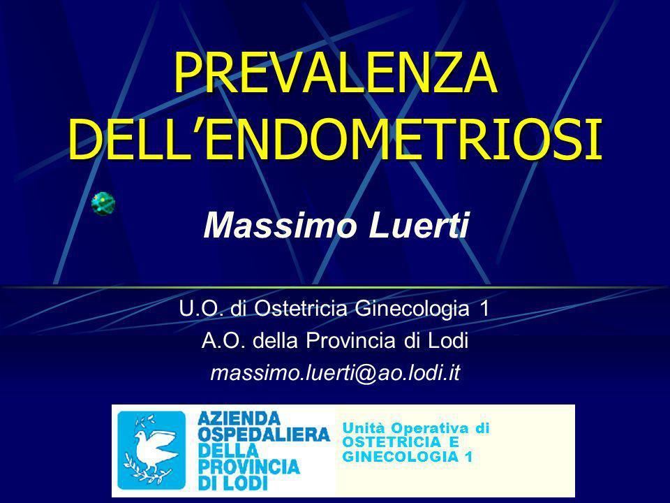 PREVALENZA DELLENDOMETRIOSI Massimo Luerti U.O.di Ostetricia Ginecologia 1 A.O.