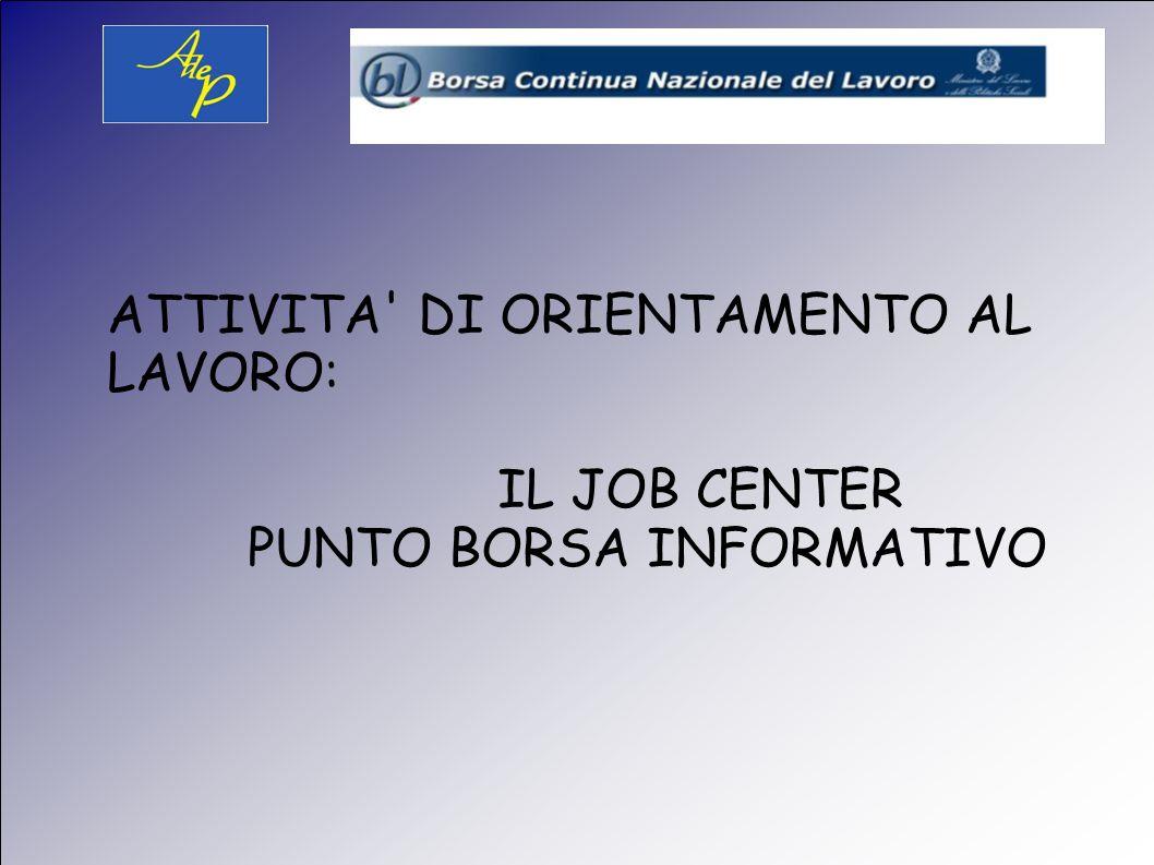 ATTIVITA DI ORIENTAMENTO AL LAVORO: IL JOB CENTER PUNTO BORSA INFORMATIVO