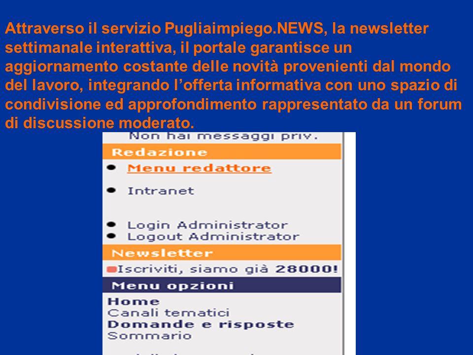 Attraverso il servizio Pugliaimpiego.NEWS, la newsletter settimanale interattiva, il portale garantisce un aggiornamento costante delle novità proveni