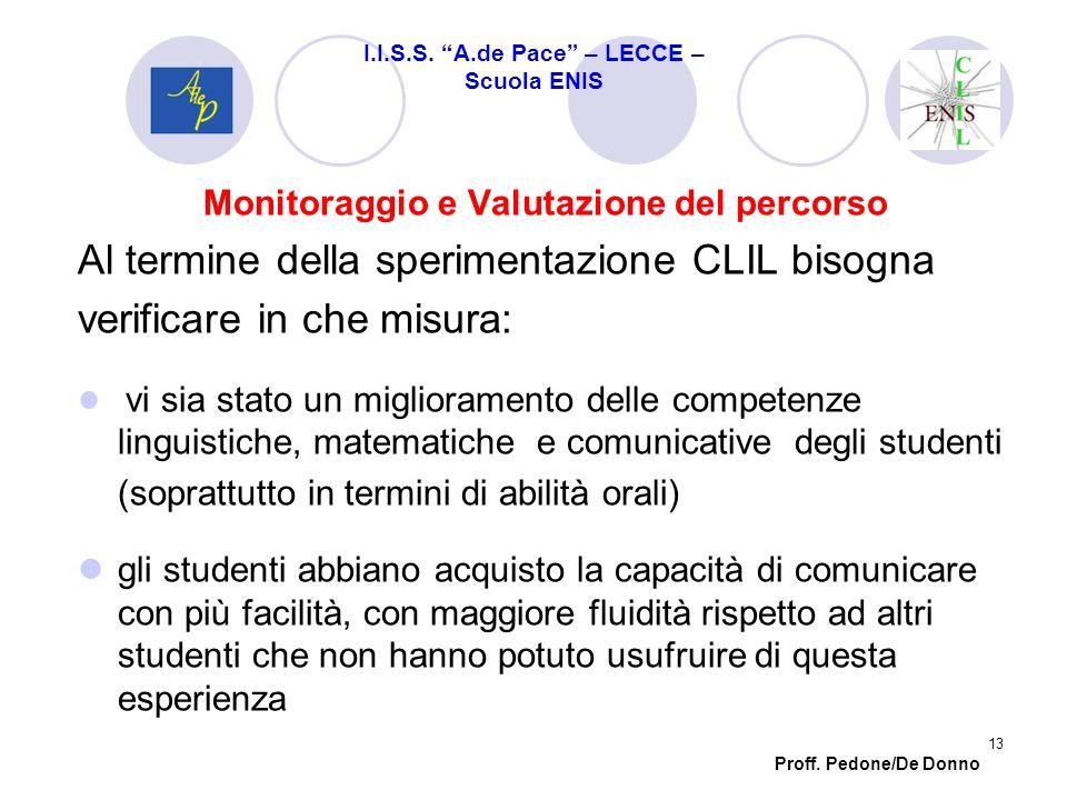Monitoraggio e Valutazione del percorso Al termine della sperimentazione CLIL bisogna verificare in che misura: vi sia stato un miglioramento delle co