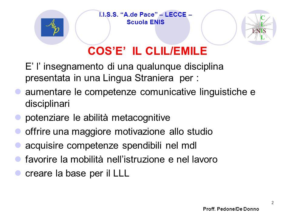 COSE IL CLIL/EMILE E l insegnamento di una qualunque disciplina presentata in una Lingua Straniera per : aumentare le competenze comunicative linguist