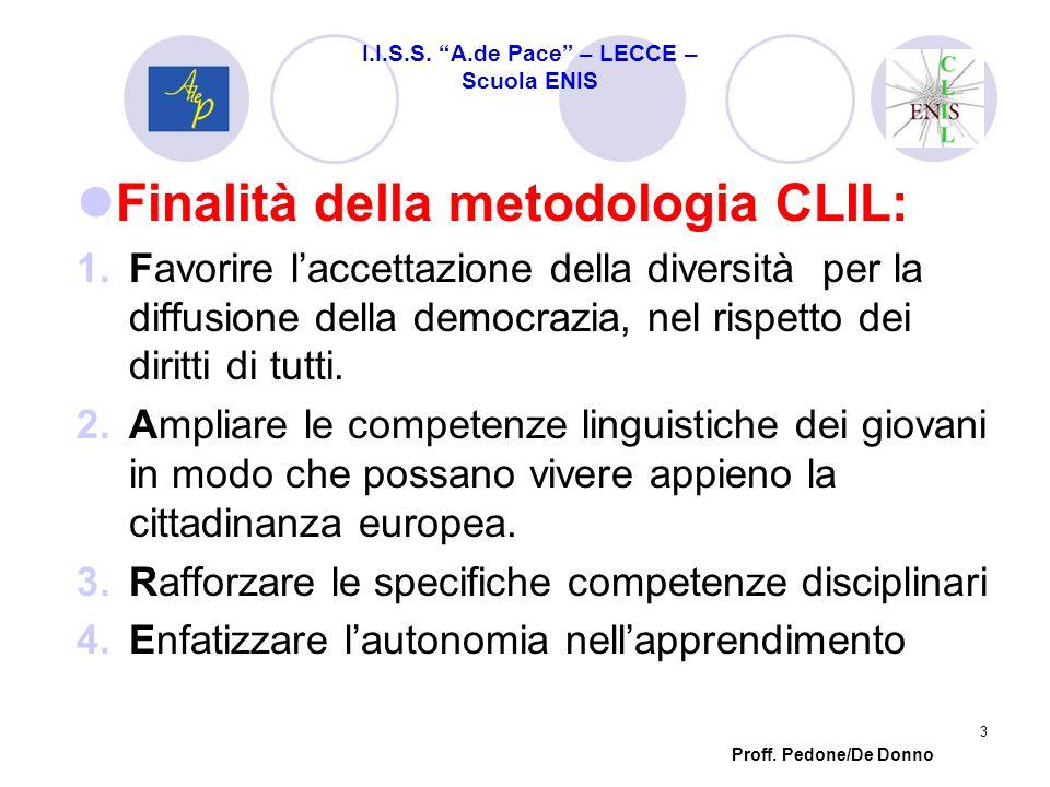 Finalità della metodologia CLIL: 1.Favorire laccettazione della diversità per la diffusione della democrazia, nel rispetto dei diritti di tutti. 2.Amp