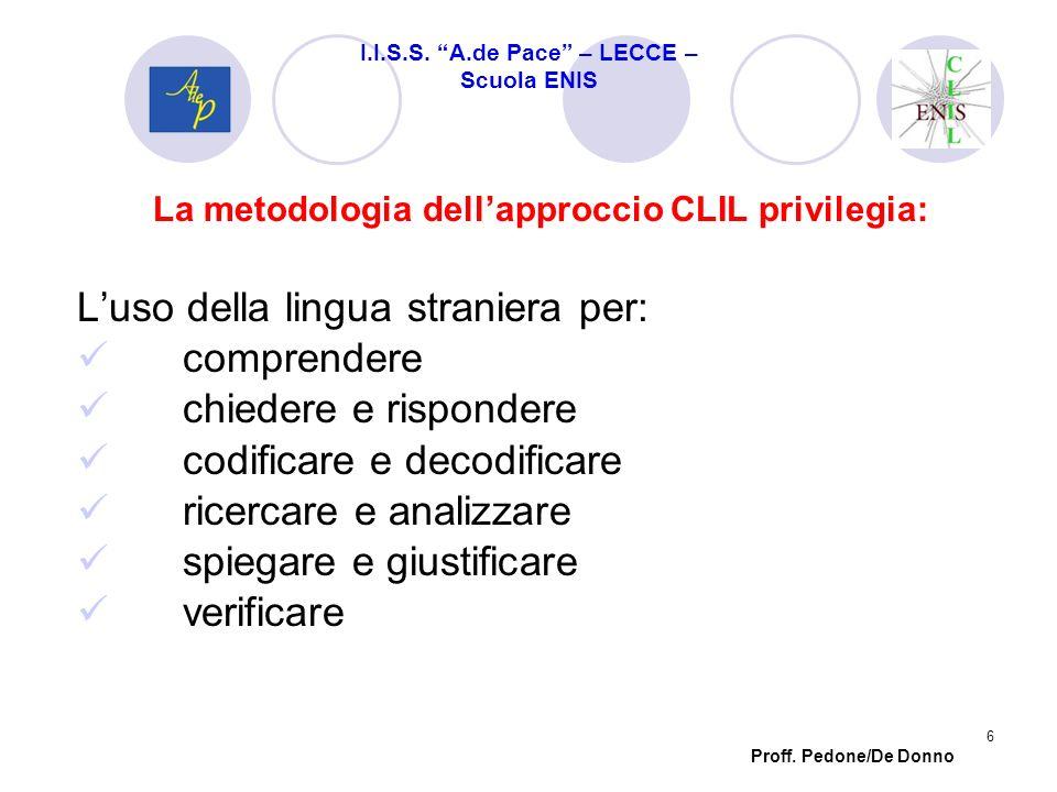 La metodologia dellapproccio CLIL privilegia: Luso della lingua straniera per: comprendere chiedere e rispondere codificare e decodificare ricercare e