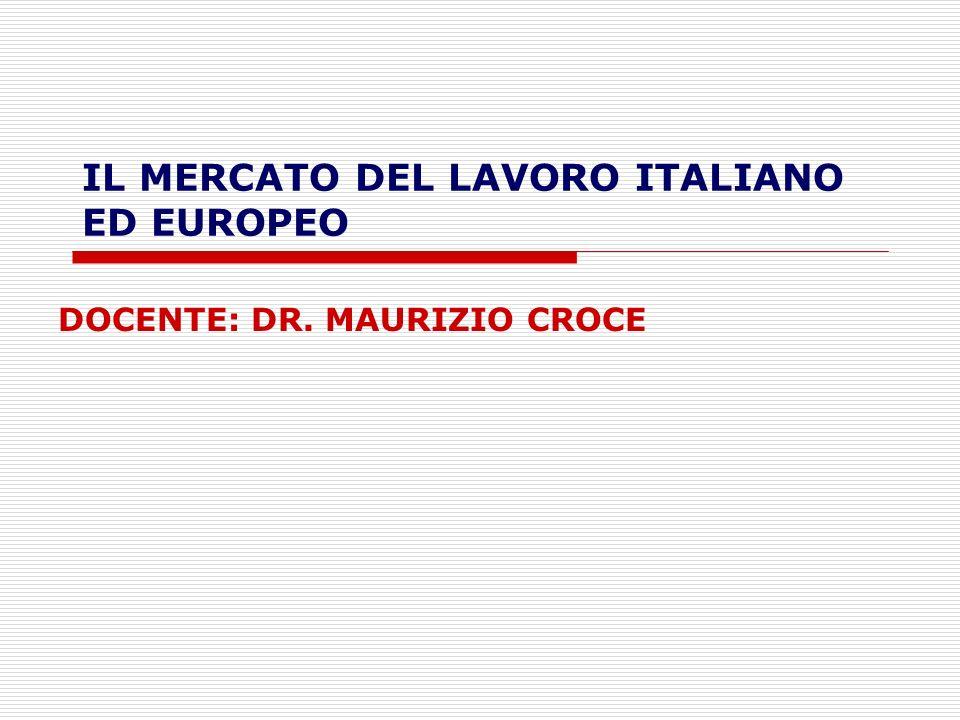 IL MERCATO DEL LAVORO ITALIANO ED EUROPEO DOCENTE: DR. MAURIZIO CROCE