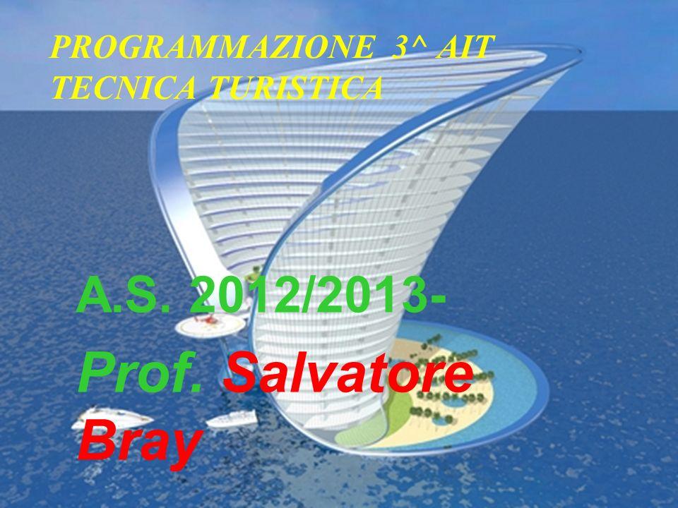 A.S. 2012/2013- Prof. Salvatore Bray PROGRAMMAZIONE 3^ AIT TECNICA TURISTICA