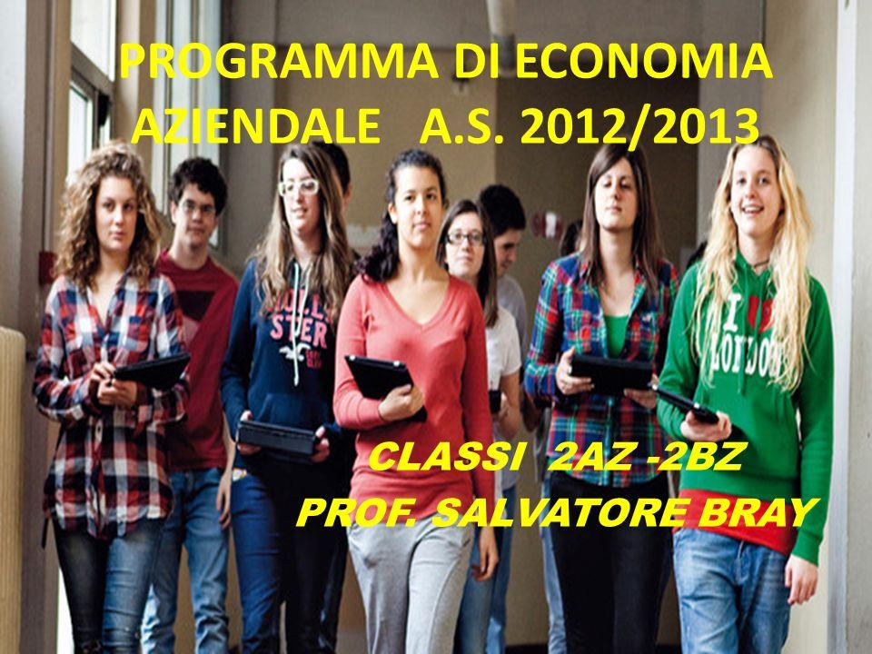 PROGRAMMA DI ECONOMIA AZIENDALE A.S. 2012/2013 CLASSI 2AZ -2BZ PROF. SALVATORE BRAY