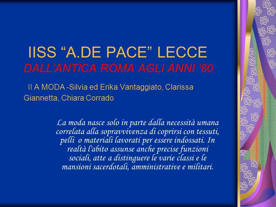 IISS A.DE PACE LECCE DALLANTICA ROMA AGLI ANNI 80 II A MODA -Silvia ed Erika Vantaggiato, Clarissa Giannetta, Chiara Corrado La moda nasce solo in par