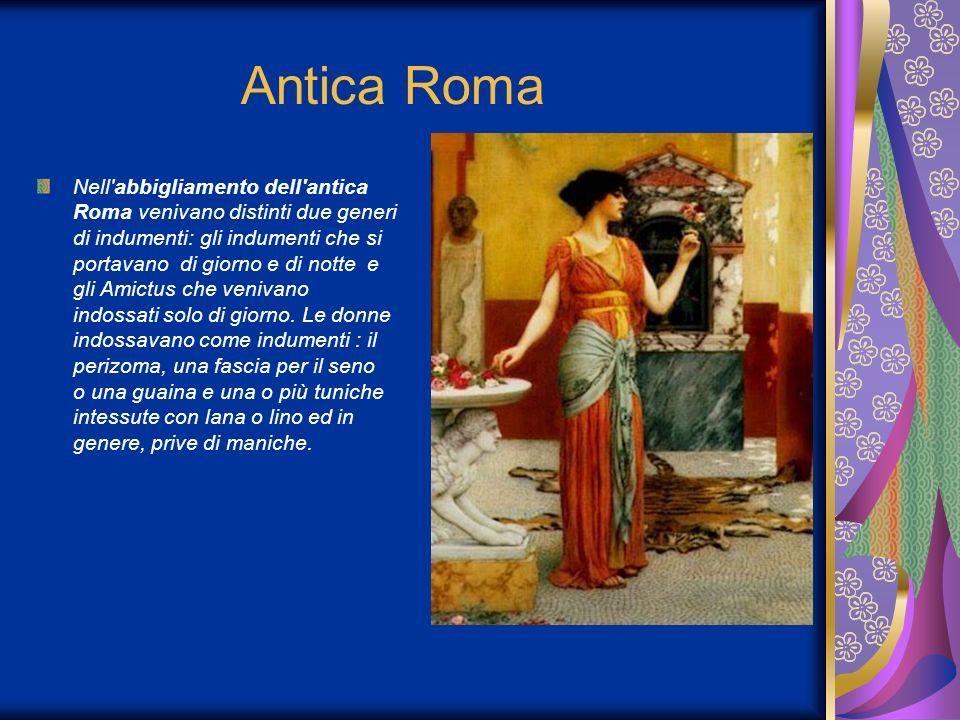 Antica Roma Nell'abbigliamento dell'antica Roma venivano distinti due generi di indumenti: gli indumenti che si portavano di giorno e di notte e gli A