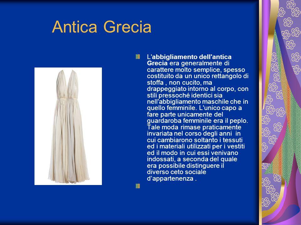 Antica Grecia L'abbigliamento dell'antica Grecia era generalmente di carattere molto semplice, spesso costituito da un unico rettangolo di stoffa, non