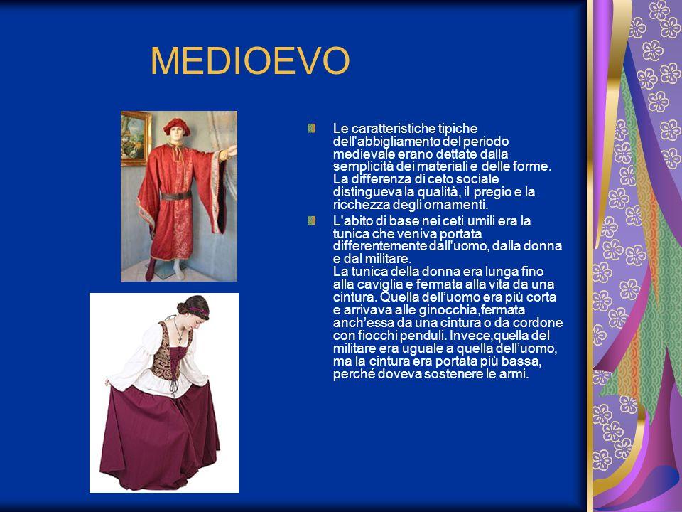 MEDIOEVO Le caratteristiche tipiche dell'abbigliamento del periodo medievale erano dettate dalla semplicità dei materiali e delle forme. La differenza