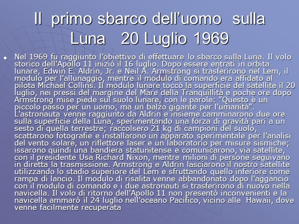 Il primo sbarco delluomo sulla Luna 20 Luglio 1969 Nel 1969 fu raggiunto l obiettivo di effettuare lo sbarco sulla Luna.