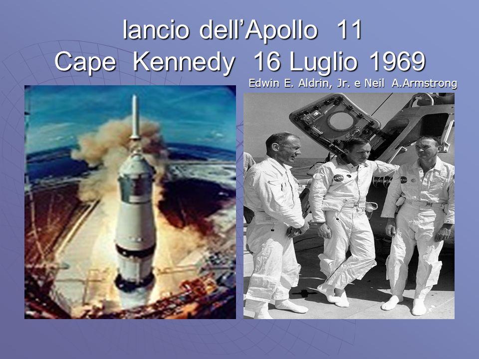 lancio dellApollo 11 Cape Kennedy 16 Luglio 1969 lancio dellApollo 11 Cape Kennedy 16 Luglio 1969 Edwin E. Aldrin, Jr. e Neil A.Armstrong