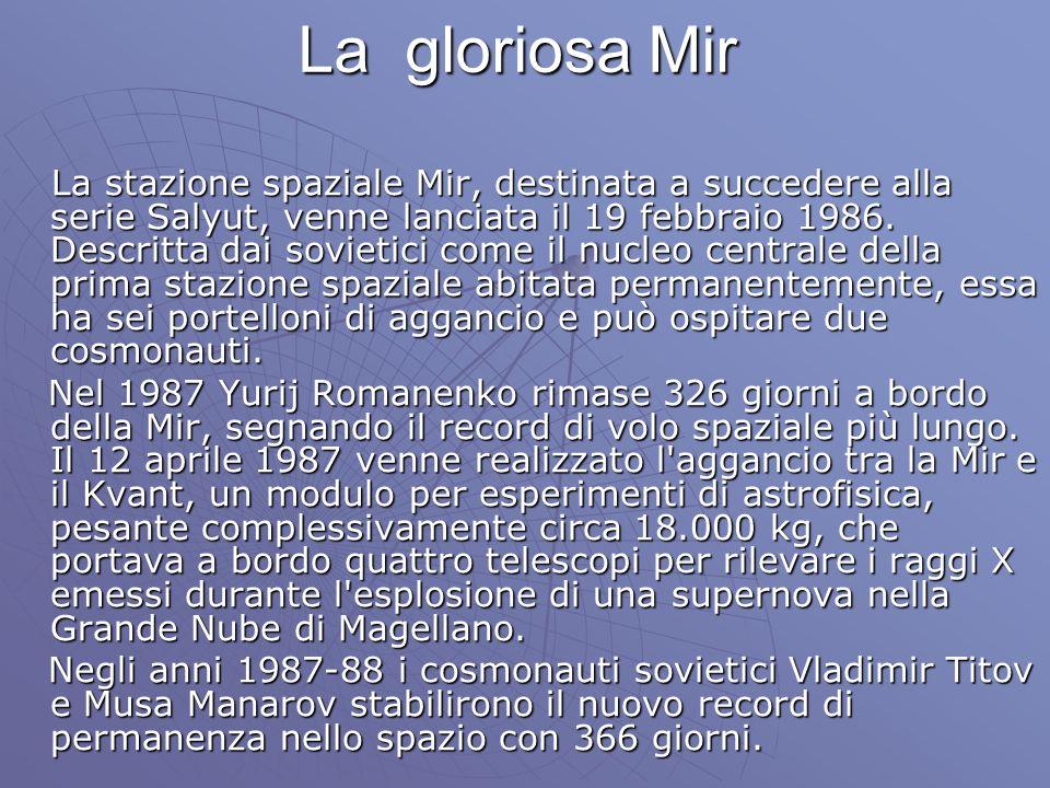 La gloriosa Mir La stazione spaziale Mir, destinata a succedere alla serie Salyut, venne lanciata il 19 febbraio 1986. Descritta dai sovietici come il
