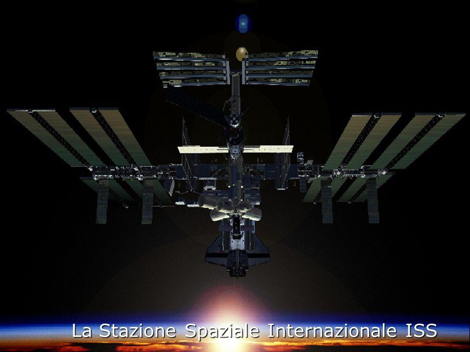 La Stazione Spaziale Internazionale ISS La Stazione Spaziale Internazionale ISS