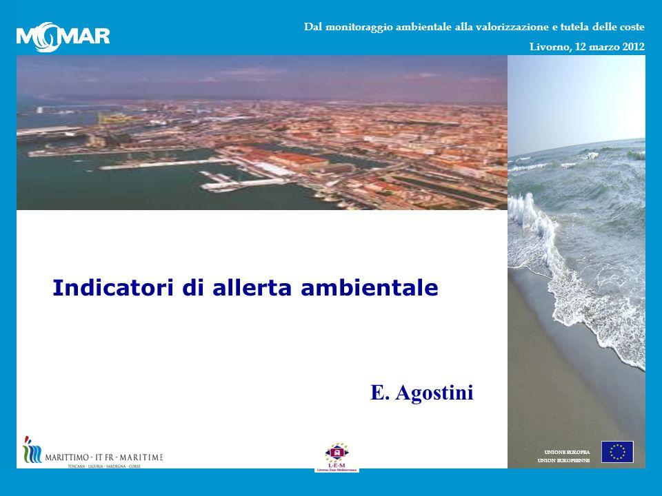 Dal monitoraggio ambientale alla valorizzazione e tutela delle coste Livorno, 12 marzo 2012 UNIONE EUROPEA UNION EUROPEENNE Indicatori di allerta ambientale E.