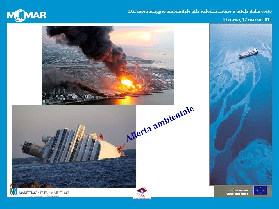 Dal monitoraggio ambientale alla valorizzazione e tutela delle coste Livorno, 12 marzo 2012 UNIONE EUROPEA UNION EUROPEENNE Allerta ambientale