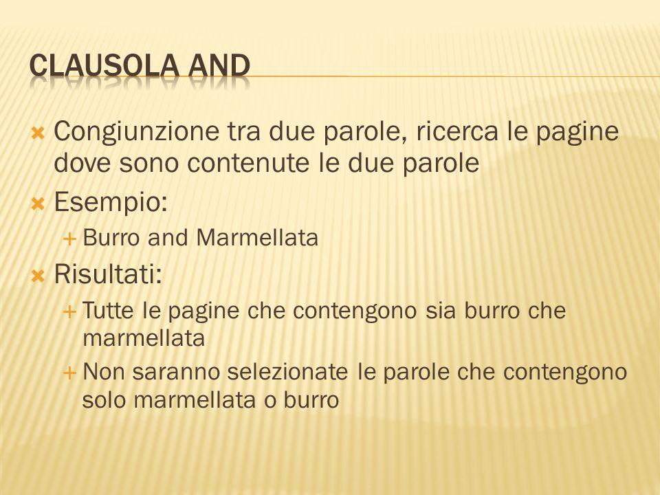 Congiunzione tra due parole, ricerca le pagine dove sono contenute le due parole Esempio: Burro and Marmellata Risultati: Tutte le pagine che contengo