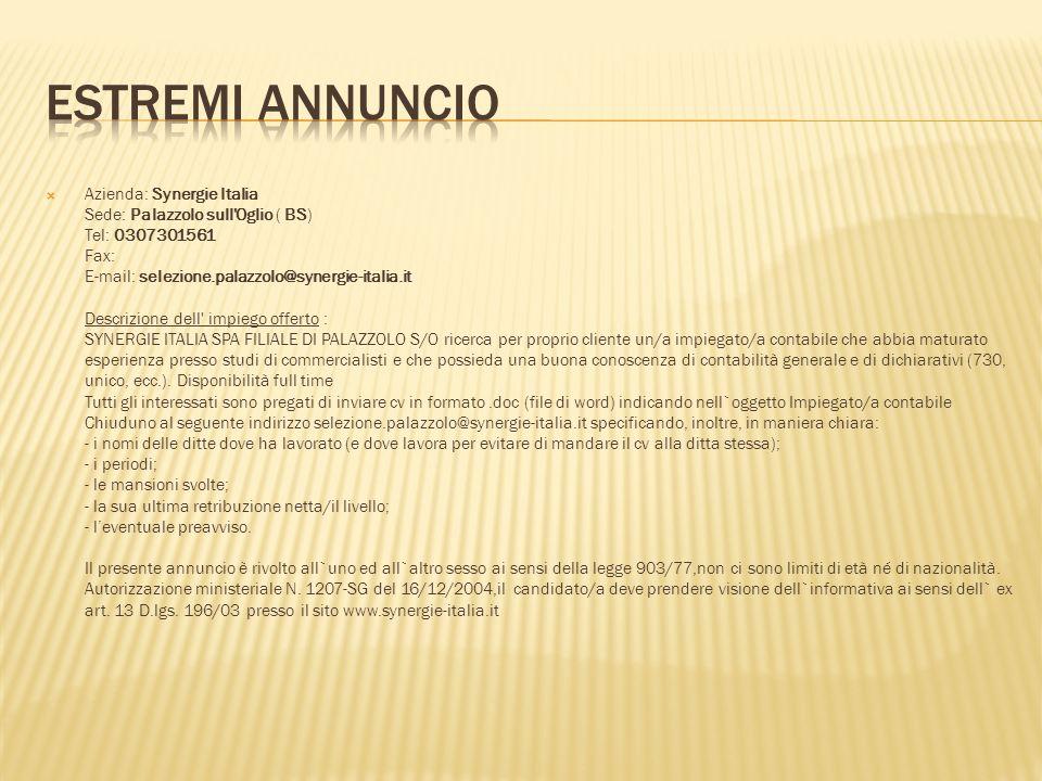 Azienda: Synergie Italia Sede: Palazzolo sull'Oglio ( BS) Tel: 0307301561 Fax: E-mail: selezione.palazzolo@synergie-italia.it Descrizione dell' impieg