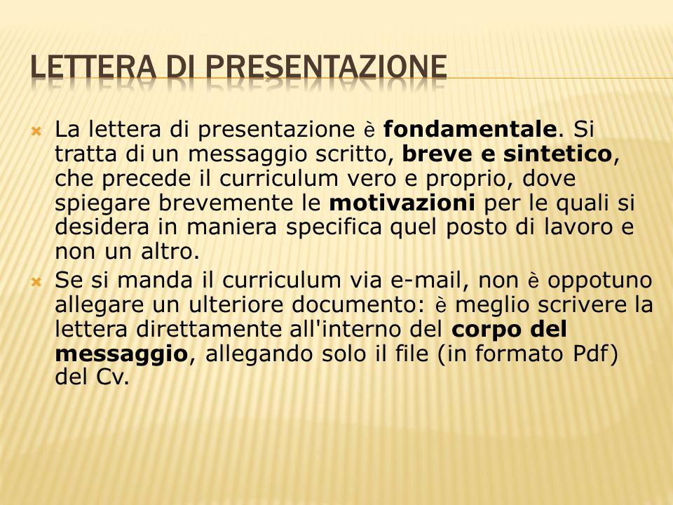 La lettera di presentazione è fondamentale. Si tratta di un messaggio scritto, breve e sintetico, che precede il curriculum vero e proprio, dove spieg