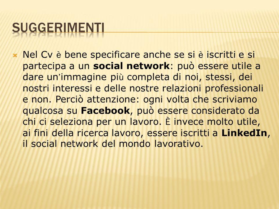 Nel Cv è bene specificare anche se si è iscritti e si partecipa a un social network: può essere utile a dare un immagine pi ù completa di noi, stessi,