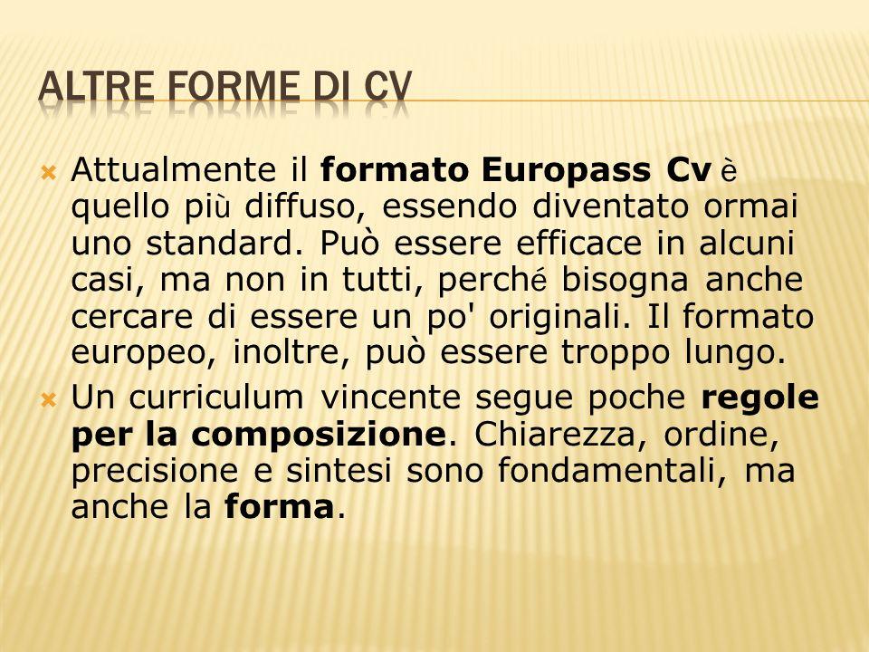 Attualmente il formato Europass Cv è quello pi ù diffuso, essendo diventato ormai uno standard. Può essere efficace in alcuni casi, ma non in tutti, p