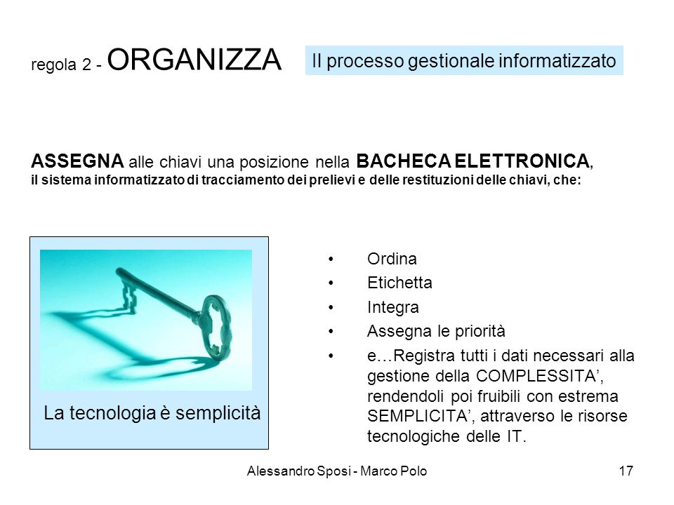 Alessandro Sposi - Marco Polo17 regola 2 - ORGANIZZA Ordina Etichetta Integra Assegna le priorità e…Registra tutti i dati necessari alla gestione della COMPLESSITA, rendendoli poi fruibili con estrema SEMPLICITA, attraverso le risorse tecnologiche delle IT.