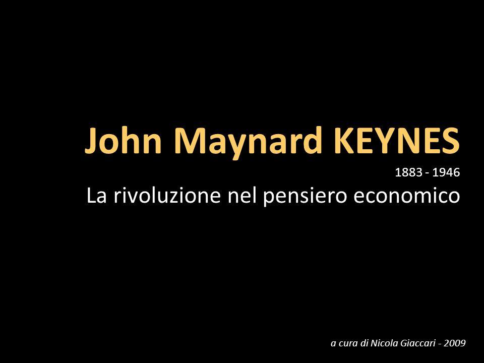 John Maynard KEYNES 1883 - 1946 La rivoluzione nel pensiero economico a cura di Nicola Giaccari - 2009
