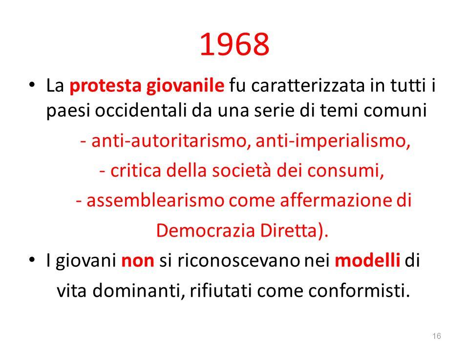 1968 La protesta giovanile fu caratterizzata in tutti i paesi occidentali da una serie di temi comuni - anti-autoritarismo, anti-imperialismo, - criti