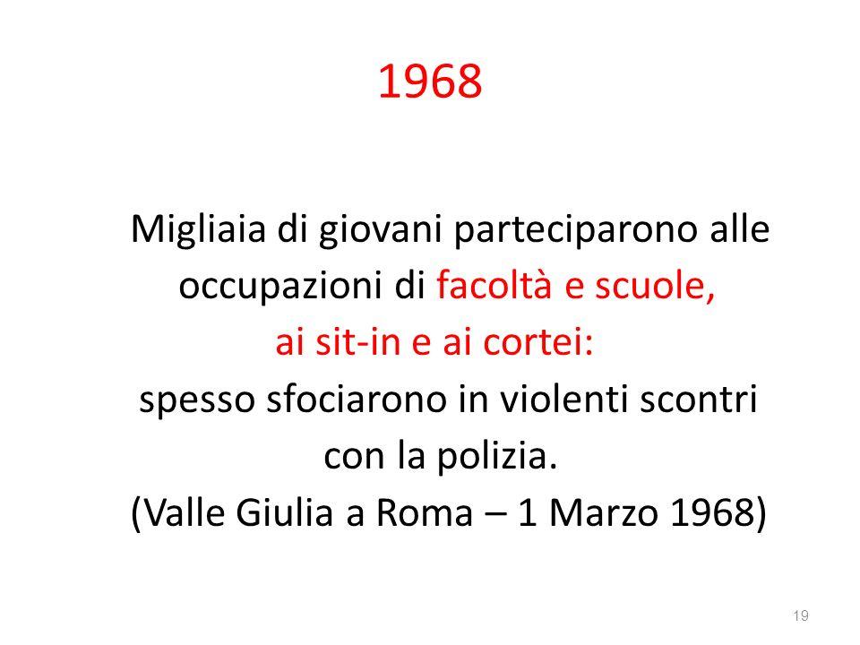 1968 Migliaia di giovani parteciparono alle occupazioni di facoltà e scuole, ai sit-in e ai cortei: spesso sfociarono in violenti scontri con la poliz