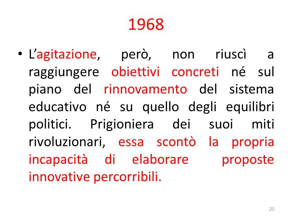 1968 Lagitazione, però, non riuscì a raggiungere obiettivi concreti né sul piano del rinnovamento del sistema educativo né su quello degli equilibri p