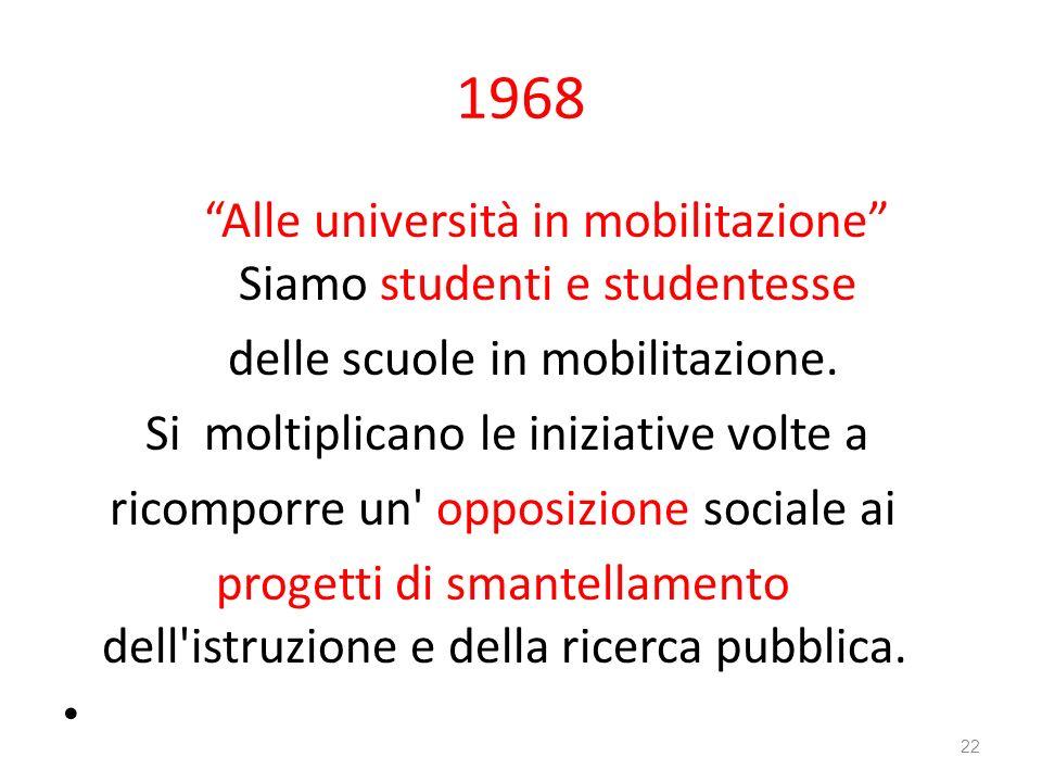 1968 Alle università in mobilitazione Siamo studenti e studentesse delle scuole in mobilitazione. Si moltiplicano le iniziative volte a ricomporre un'