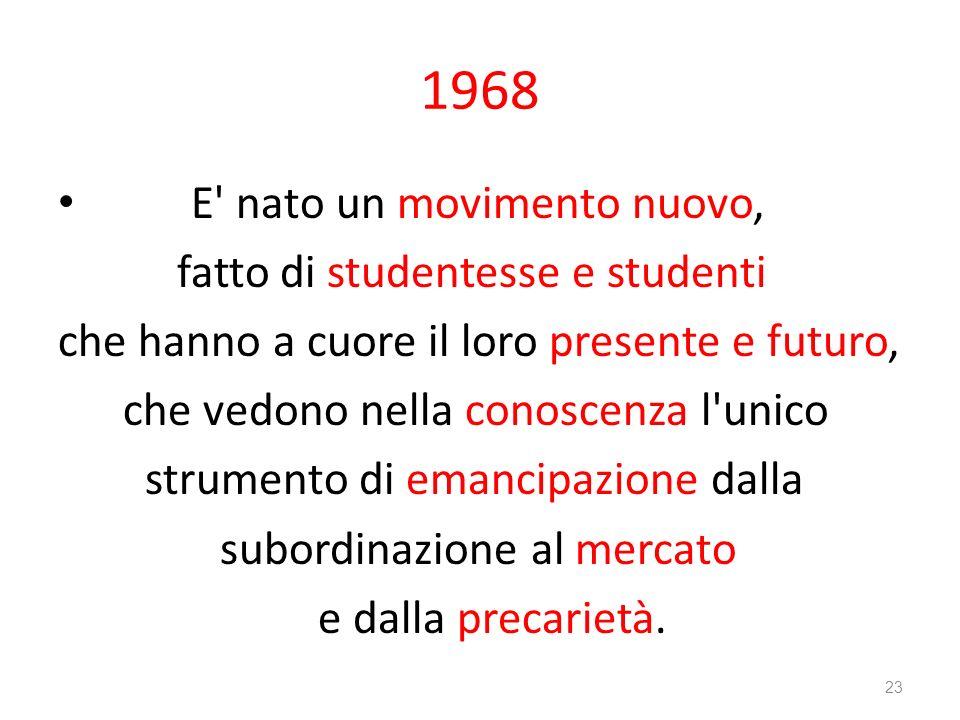 1968 E' nato un movimento nuovo, fatto di studentesse e studenti che hanno a cuore il loro presente e futuro, che vedono nella conoscenza l'unico stru