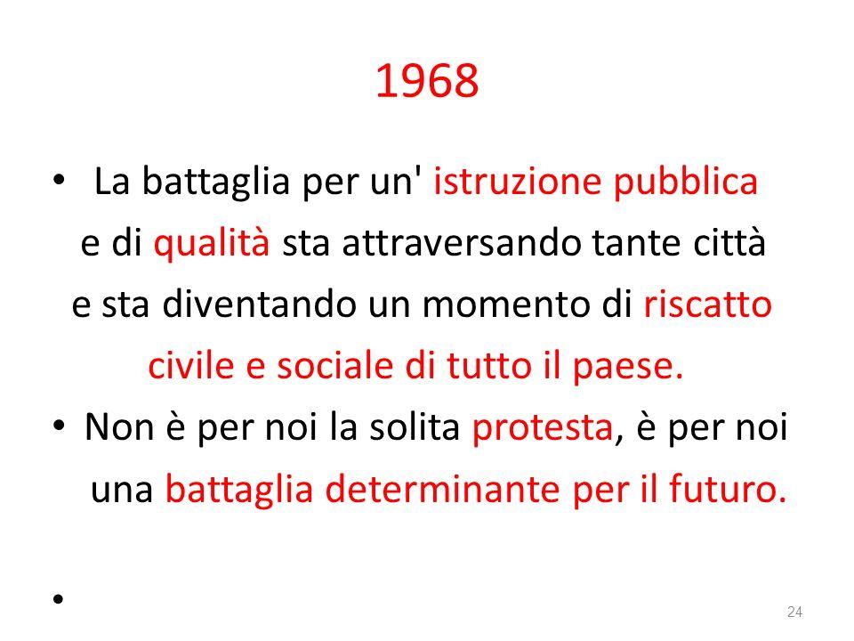 1968 La battaglia per un' istruzione pubblica e di qualità sta attraversando tante città e sta diventando un momento di riscatto civile e sociale di t