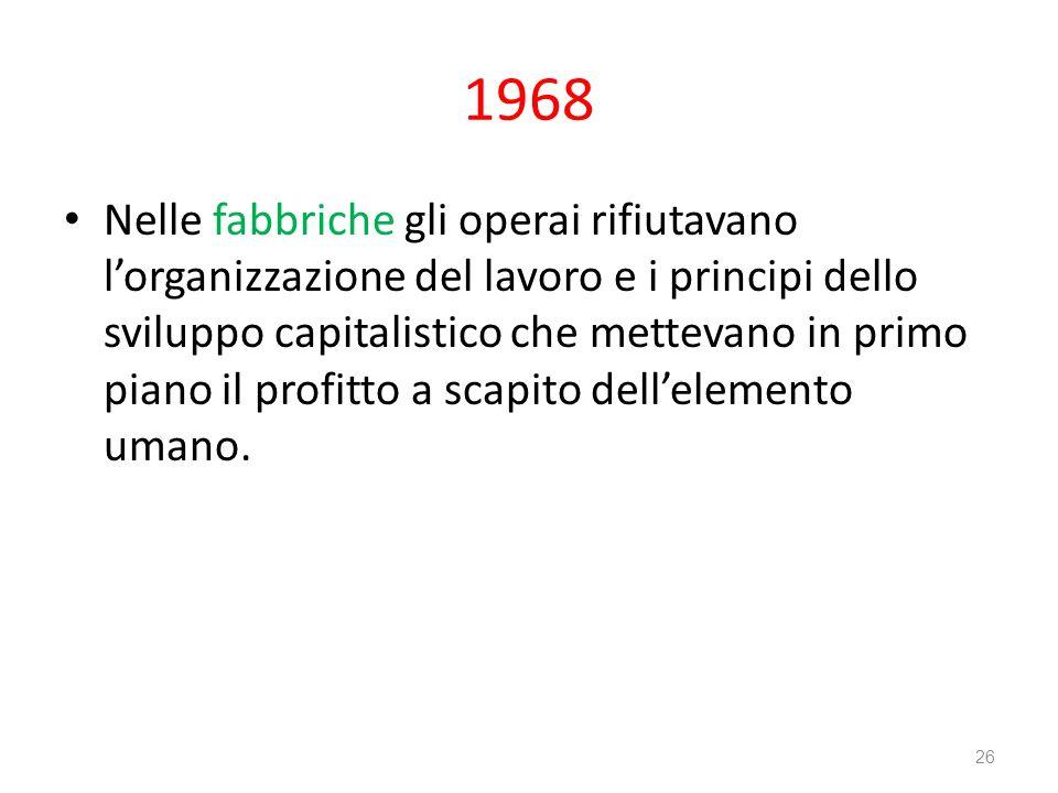 1968 Nelle fabbriche gli operai rifiutavano lorganizzazione del lavoro e i principi dello sviluppo capitalistico che mettevano in primo piano il profi