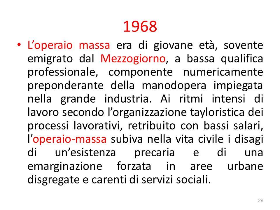 1968 Loperaio massa era di giovane età, sovente emigrato dal Mezzogiorno, a bassa qualifica professionale, componente numericamente preponderante dell