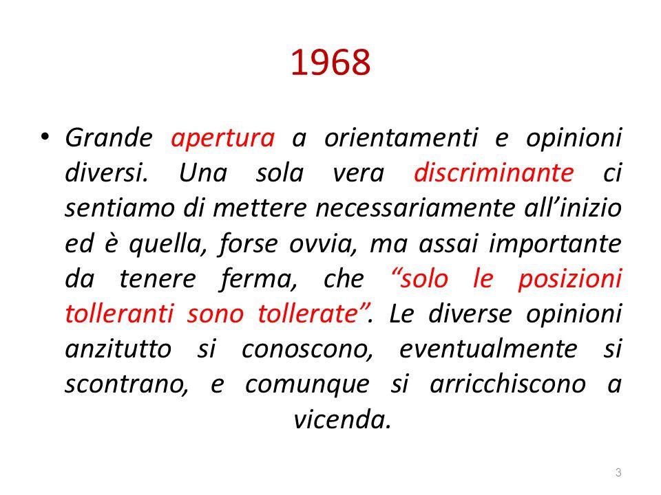 1968 Grande apertura a orientamenti e opinioni diversi. Una sola vera discriminante ci sentiamo di mettere necessariamente allinizio ed è quella, fors
