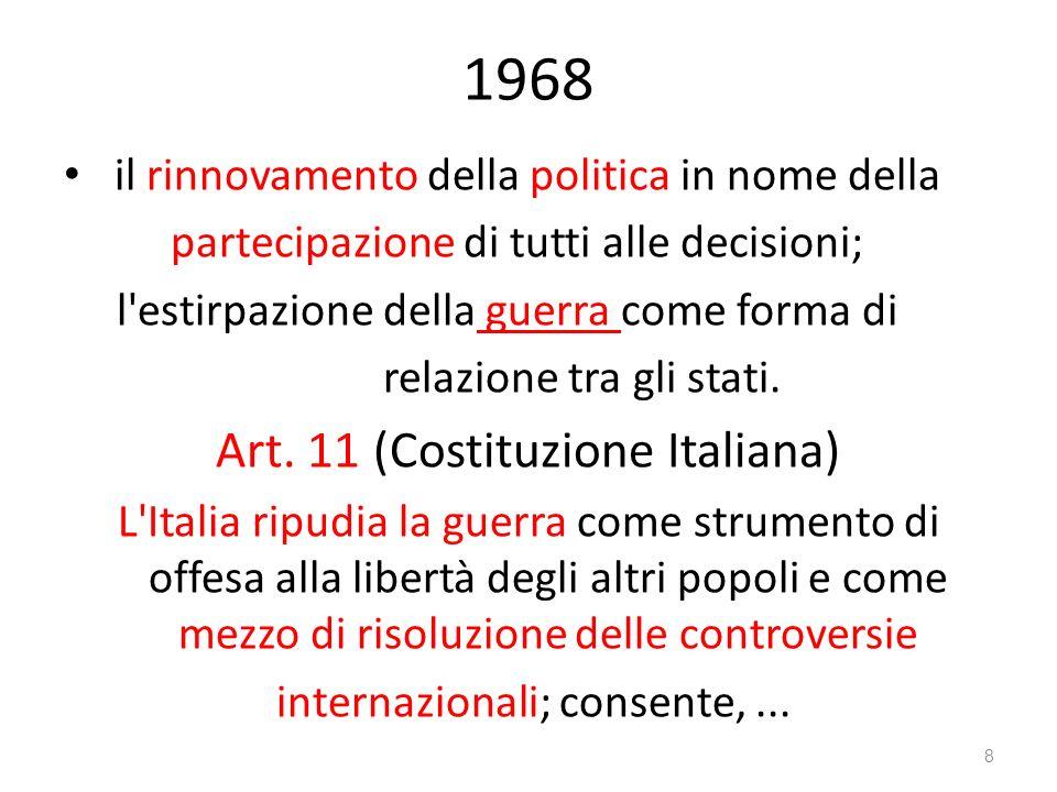 1968 il rinnovamento della politica in nome della partecipazione di tutti alle decisioni; l'estirpazione della guerra come forma di relazione tra gli