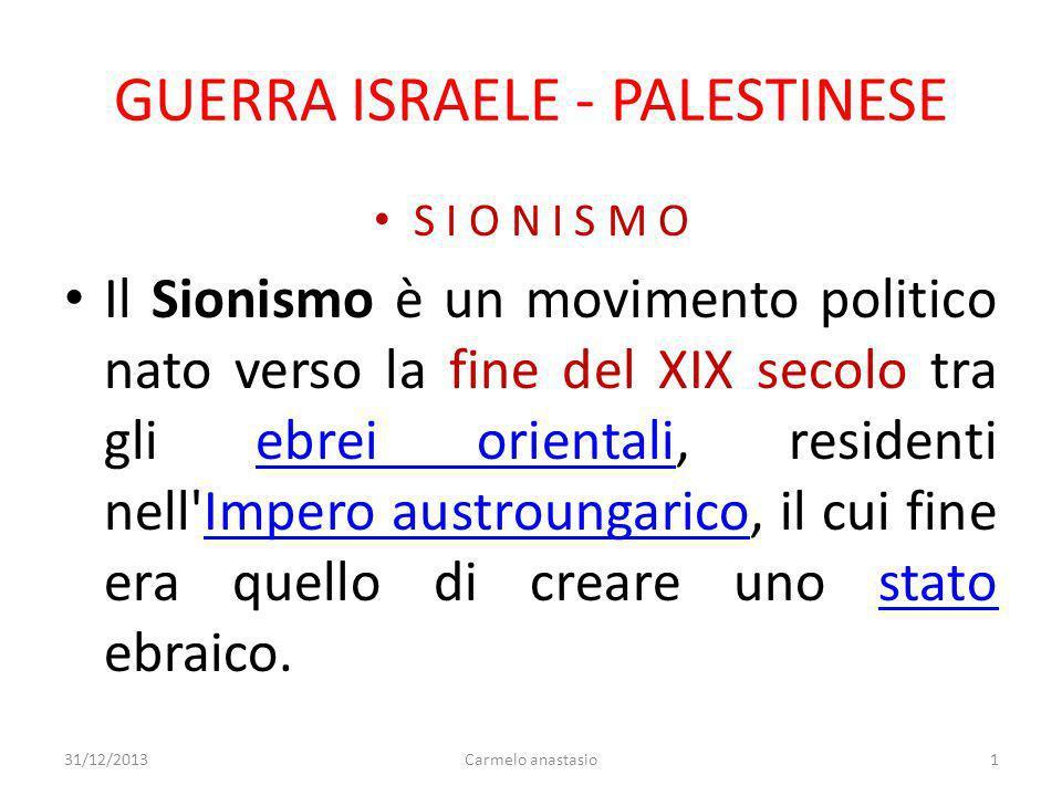 GUERRA ISRAELE - PALESTINESE S I O N I S M O Il Sionismo è un movimento politico nato verso la fine del XIX secolo tra gli ebrei orientali, residenti