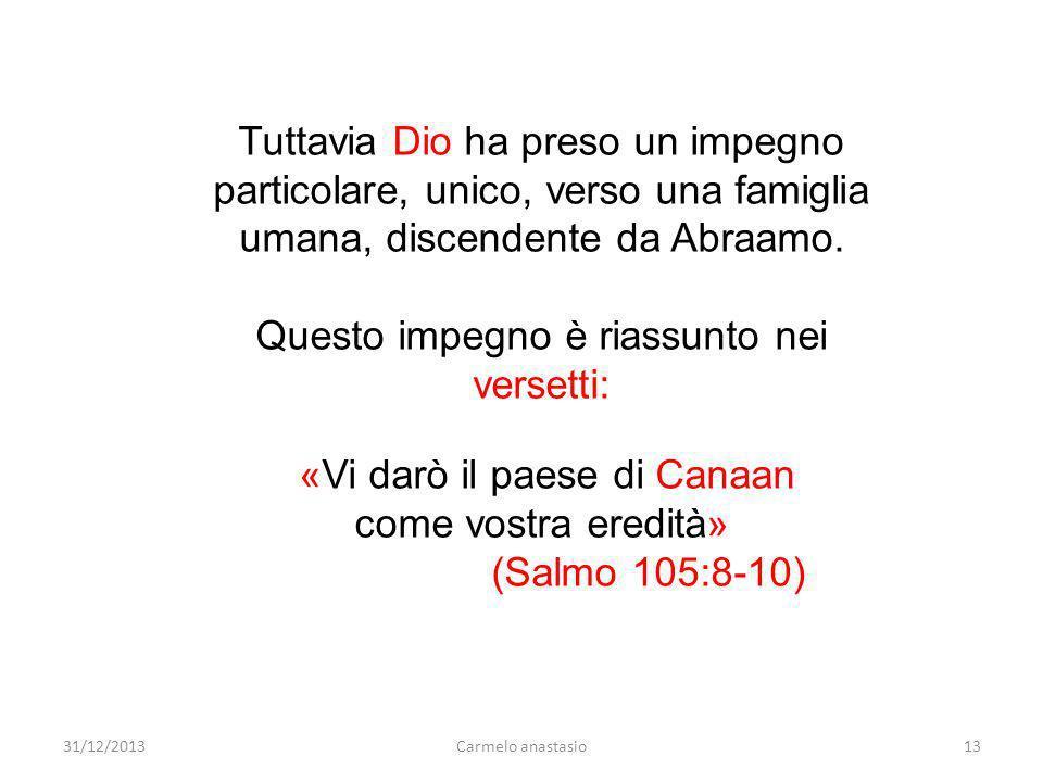Tuttavia Dio ha preso un impegno particolare, unico, verso una famiglia umana, discendente da Abraamo. Questo impegno è riassunto nei versetti: «Vi da