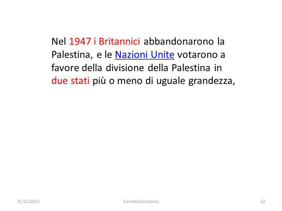 Nel 1947 i Britannici abbandonarono la Palestina, e le Nazioni Unite votarono a favore della divisione della Palestina in due stati più o meno di ugua