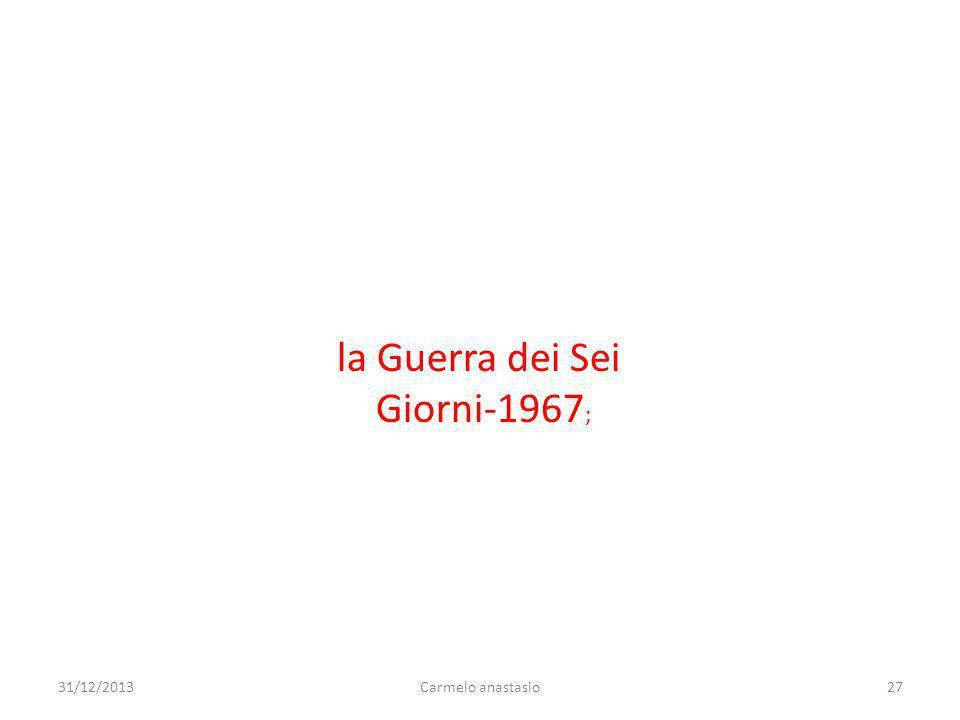 la Guerra dei Sei Giorni-1967 ; 31/12/201327Carmelo anastasio