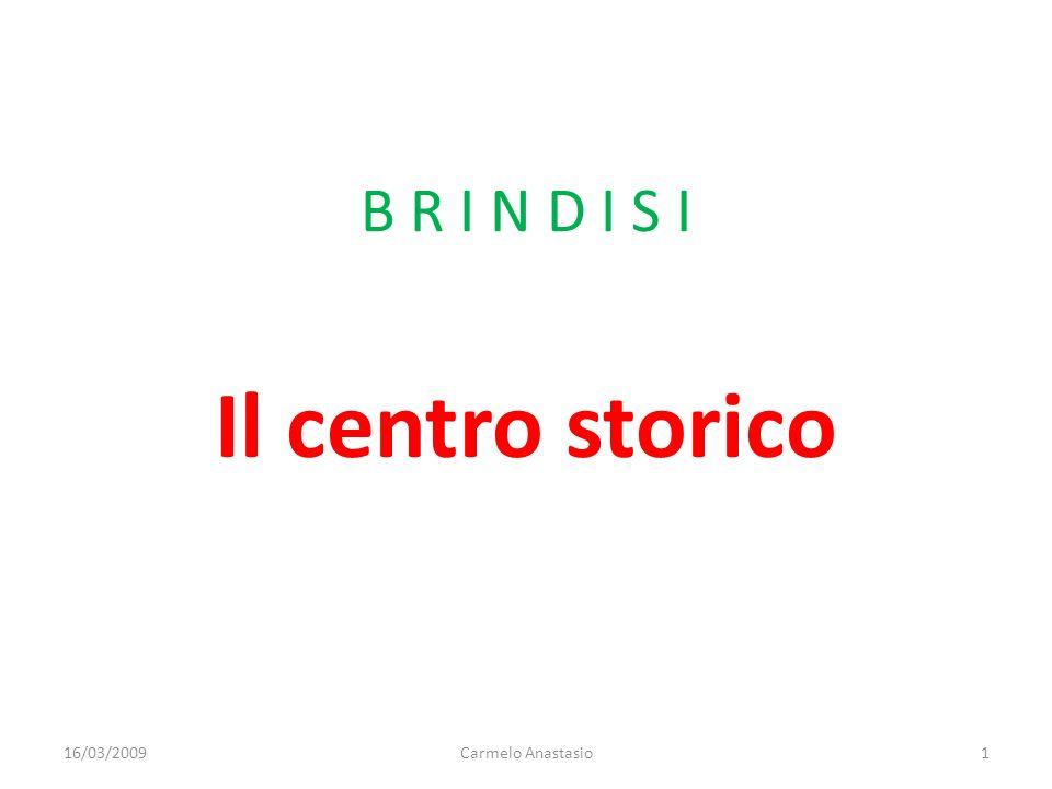 B R I N D I S I Il centro storico 16/03/20091Carmelo Anastasio