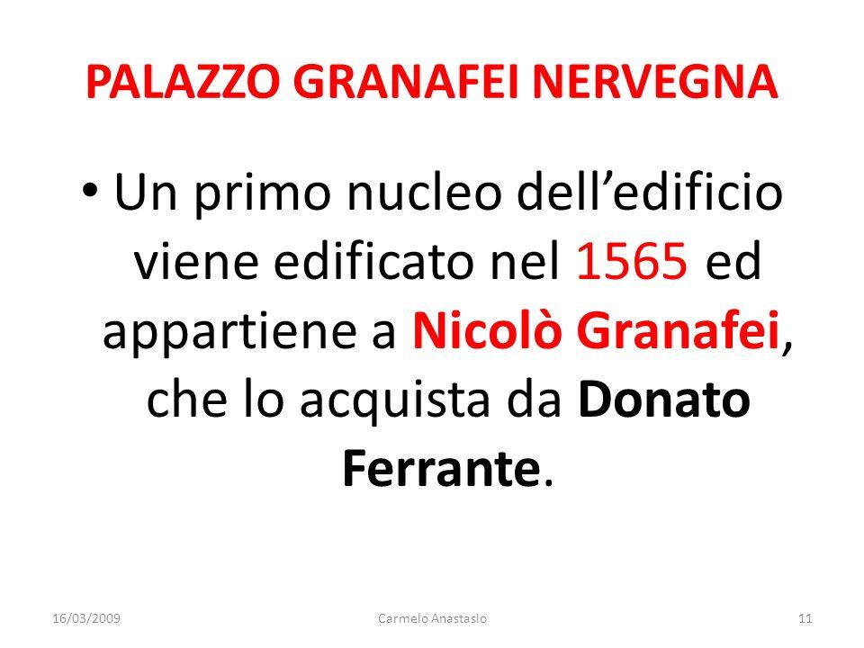 PALAZZO GRANAFEI NERVEGNA Un primo nucleo delledificio viene edificato nel 1565 ed appartiene a Nicolò Granafei, che lo acquista da Donato Ferrante. 1