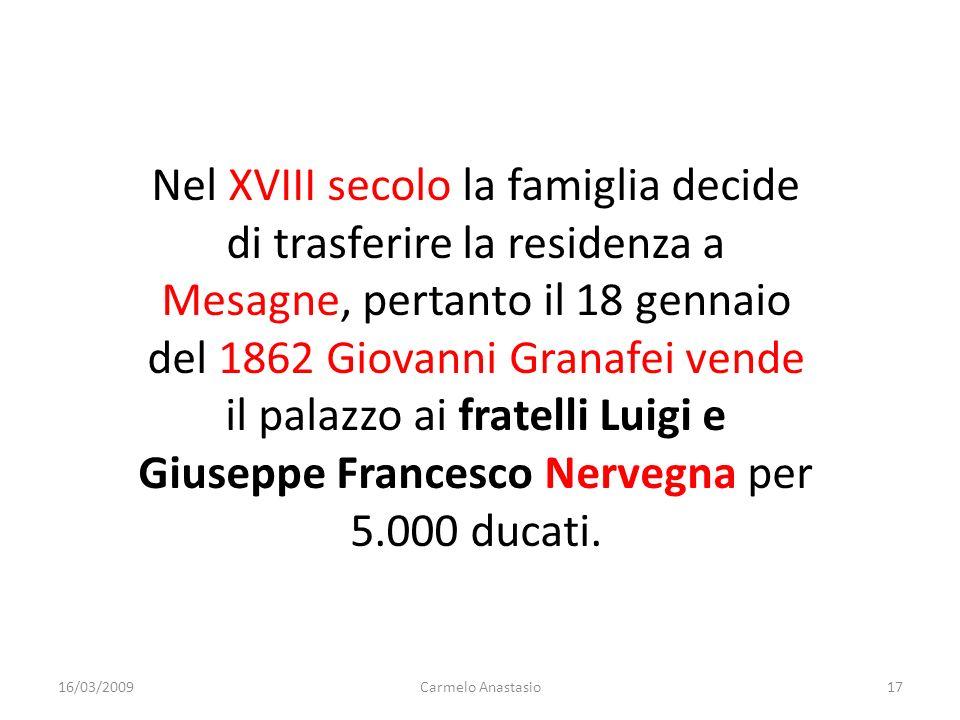 Nel XVIII secolo la famiglia decide di trasferire la residenza a Mesagne, pertanto il 18 gennaio del 1862 Giovanni Granafei vende il palazzo ai fratel